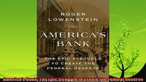 complete  Americas Bank The Epic Struggle to Create the Federal Reserve