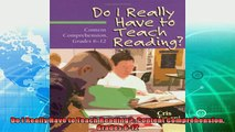 complete  Do I Really Have to Teach Reading Content Comprehension Grades 612