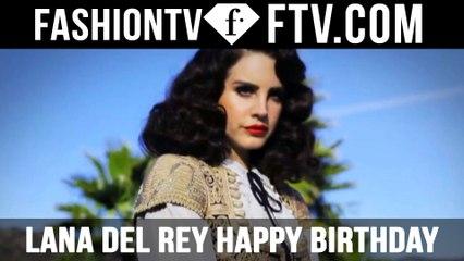 Lana Del Rey Happy Birthday   FTV.com