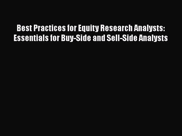 Read Best Practices for Equity Research Analysts:  Essentials for Buy-Side and Sell-Side Analysts
