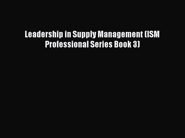 Leadership in Supply Management (ISM Professional Series Book 3)