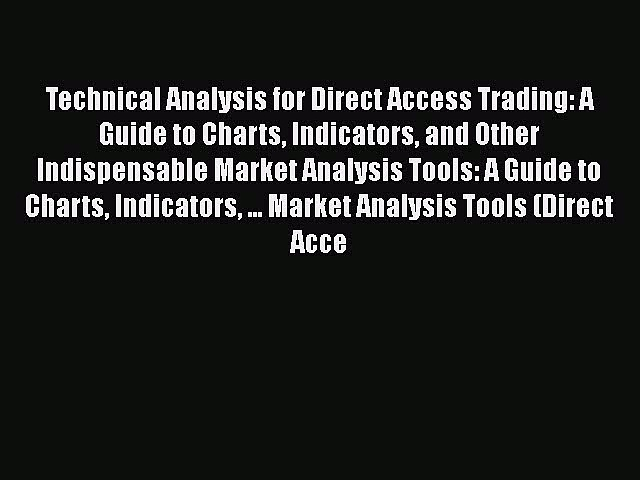 Read Technical Analysis for Direct Access Trading: A Guide to Charts Indicators and Other Indispensable