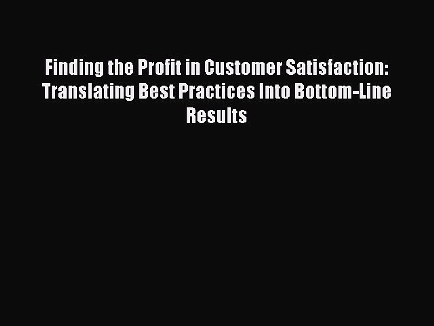 Read Finding the Profit in Customer Satisfaction: Translating Best Practices Into Bottom-Line