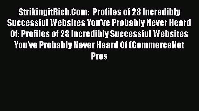 Read StrikingitRich.Com:  Profiles of 23 Incredibly Successful Websites You've Probably Never