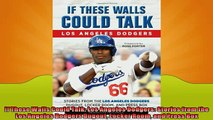 FREE DOWNLOAD  If These Walls Could Talk Los Angeles Dodgers Stories from the Los Angeles Dodgers  FREE BOOOK ONLINE