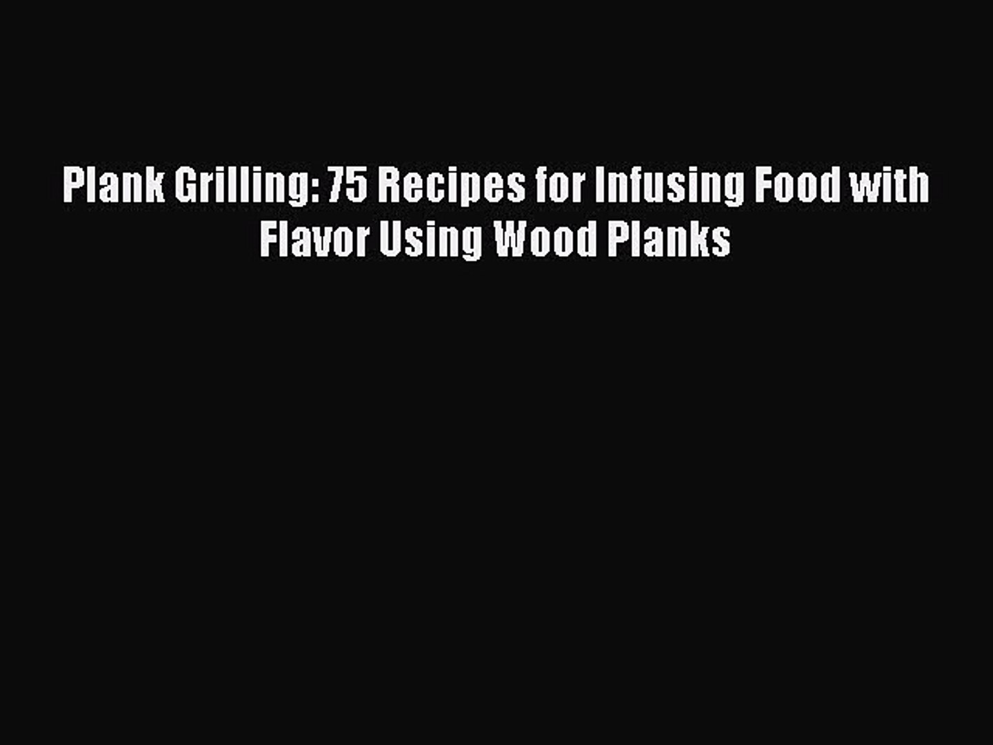 Download Plank Grilling: 75 Recipes for Infusing Food with Flavor Using Wood Planks Ebook Free