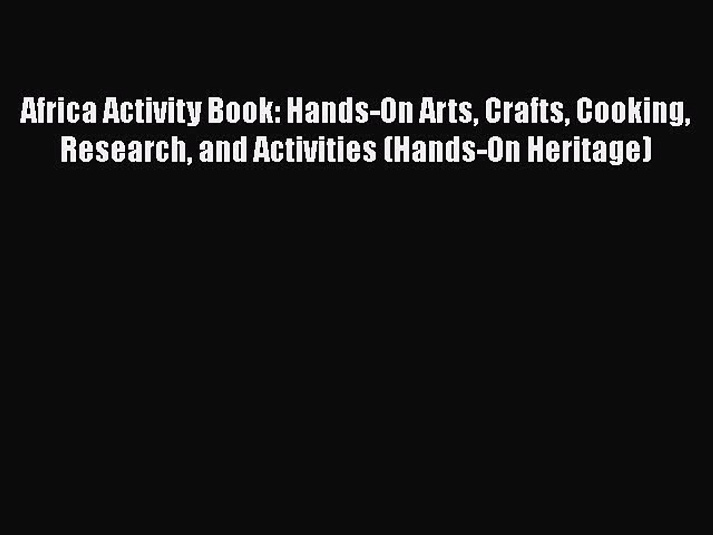 Read Africa Activity Book: Hands-On Arts Crafts Cooking Research and Activities (Hands-On Heritage)