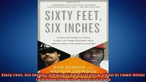 READ book  Sixty Feet Six Inches A Hall of Fame Pitcher  a Hall of Fame Hitter Talk About How the  FREE BOOOK ONLINE