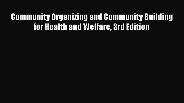 Read Book Community Organizing and Community Building for Health and Welfare 3rd Edition E-Book