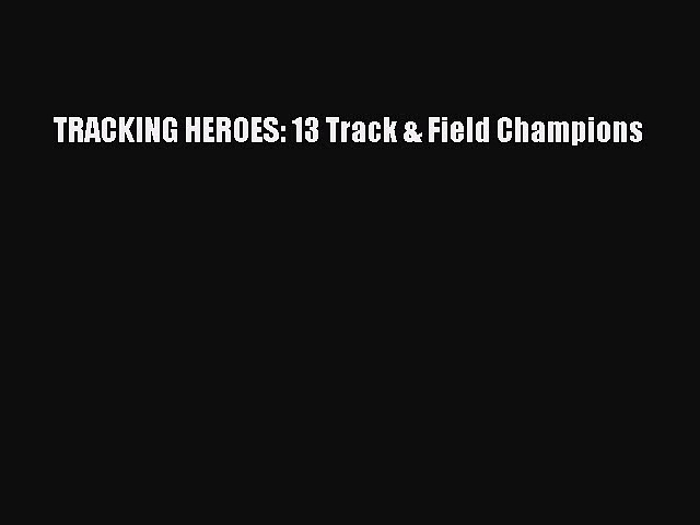 Download TRACKING HEROES: 13 Track & Field Champions PDF Online
