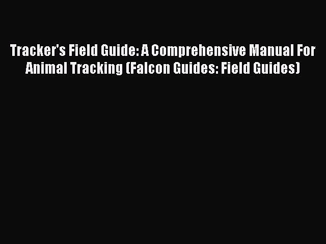 Read Tracker's Field Guide: A Comprehensive Manual For Animal Tracking (Falcon Guides: Field