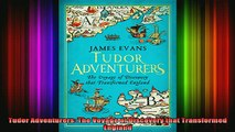 DOWNLOAD FREE Ebooks  Tudor Adventurers The Voyage of Discovery that Transformed England Full Free