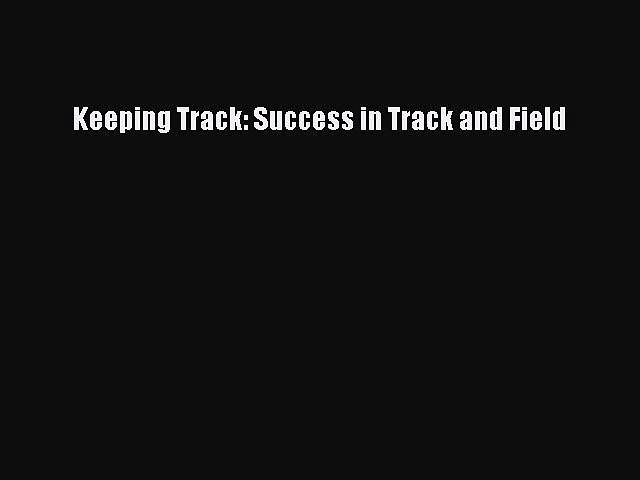 Read Keeping Track: Success in Track and Field E-Book Free