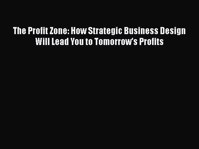 [Online PDF] The Profit Zone: How Strategic Business Design Will Lead You to Tomorrow's Profits
