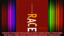 Free Full PDF Downlaod  Toward a Political Philosophy of Race Suny Series Philosophy and Race SUNY Series Full Ebook Online Free