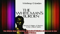 DOWNLOAD FREE Ebooks  The White Mans Burden Historical Origins of Racism in the United States Full Ebook Online Free