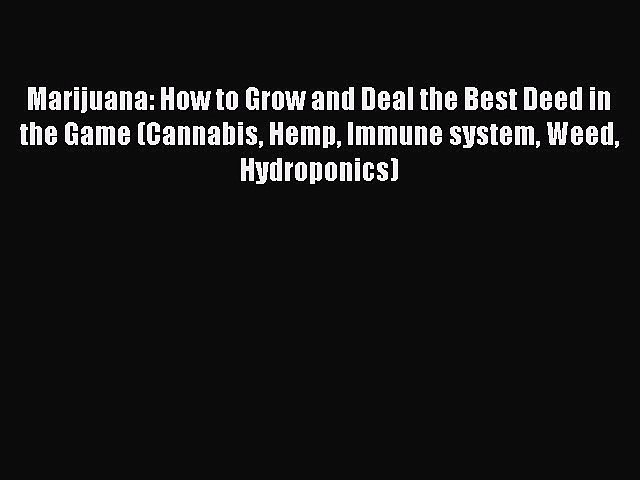 Download Book Marijuana: How to Grow and Deal the Best Deed in the Game (Cannabis Hemp Immune