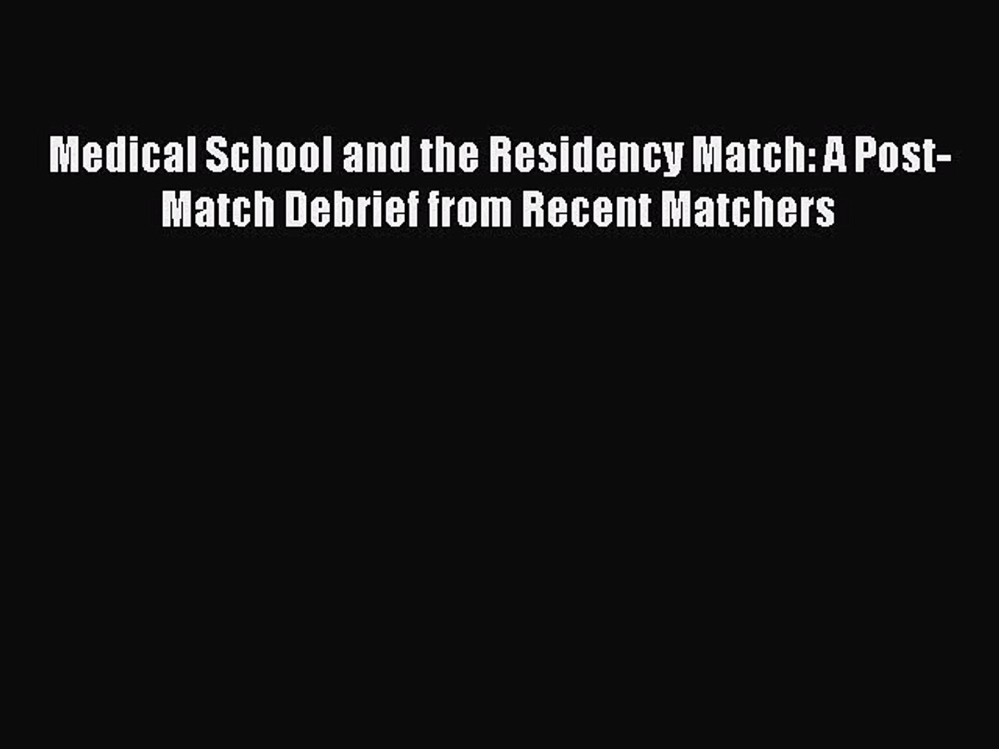 Read Book Medical School and the Residency Match: A Post-Match Debrief from Recent Matchers