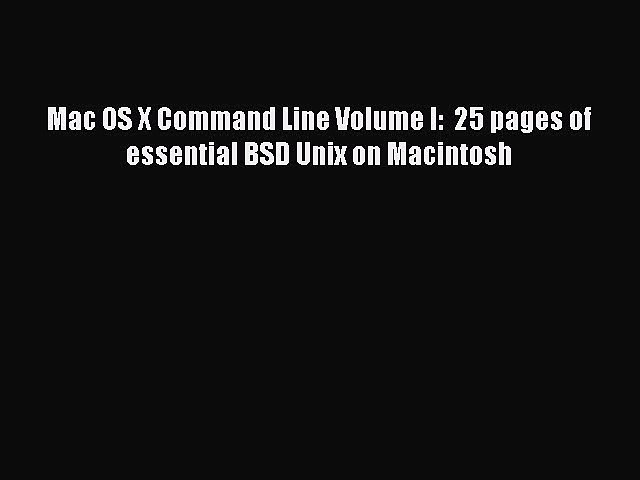 [PDF] Mac OS X Command Line Volume I: 25 pages of essential BSD Unix on  Macintosh [Download]