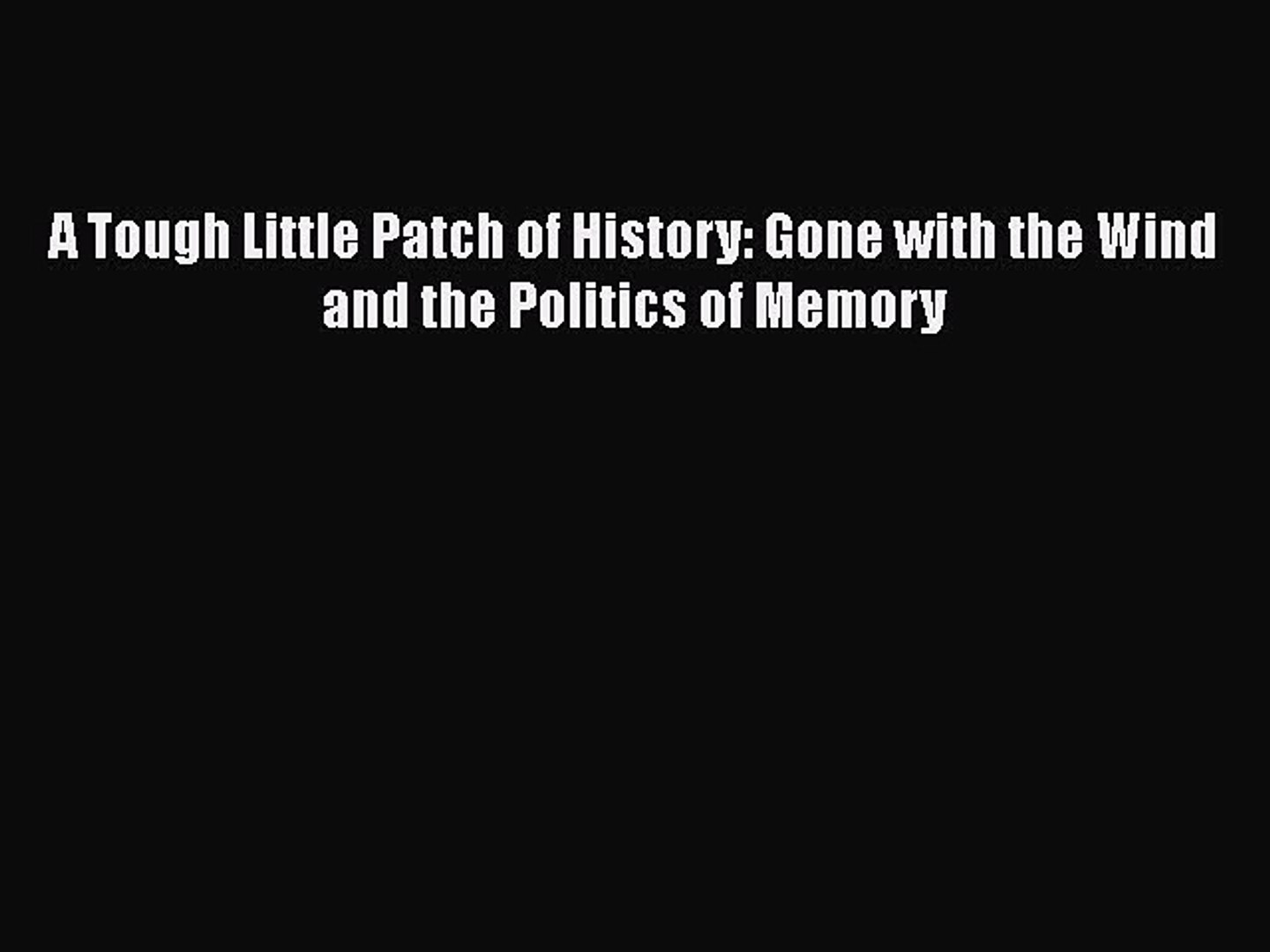[Online PDF] A Tough Little Patch of History: Gone with the Wind and the Politics of Memory