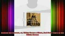 READ book  Behind the Scenes or Thirty Years a Slave And Four Years in the White House Full EBook