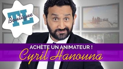 TL Boutique : Et si vous achetiez Cyril Hanouna ?