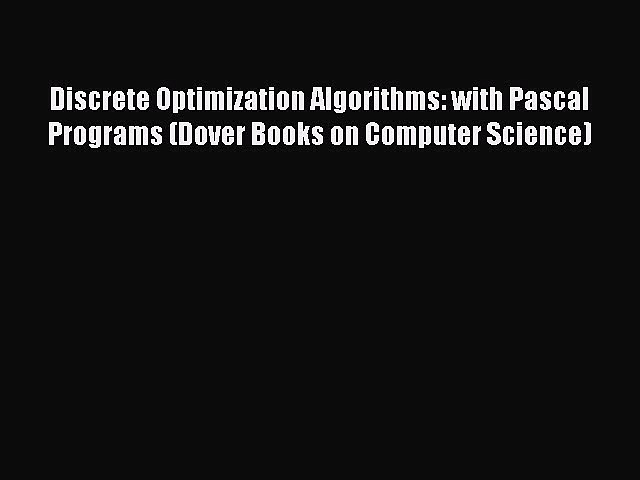 Read Discrete Optimization Algorithms: with Pascal Programs (Dover Books on Computer Science)