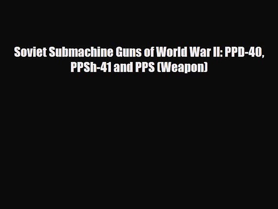 PPSh-41 and PPS PPD-40 Soviet Submachine Guns of World War II