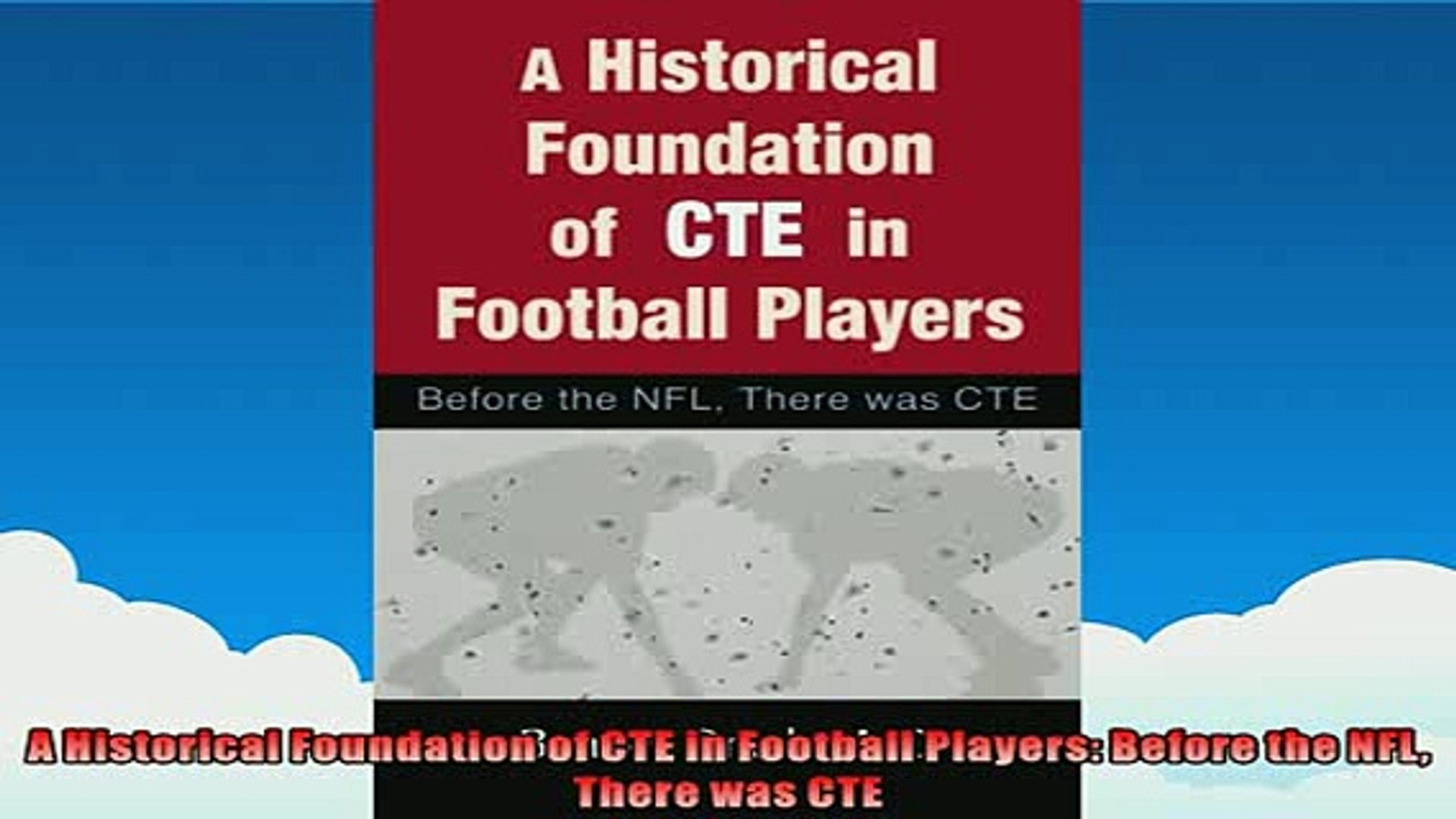 FREE PDF  A Historical Foundation of CTE in Football Players Before the NFL There was CTE READ ONLIN