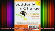 READ book  Suddenly in Charge Managing Up Managing Down Succeeding All Around Full EBook