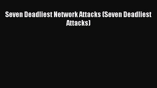 [PDF] Seven Deadliest Network Attacks (Seven Deadliest Attacks) [Download] Full Ebook