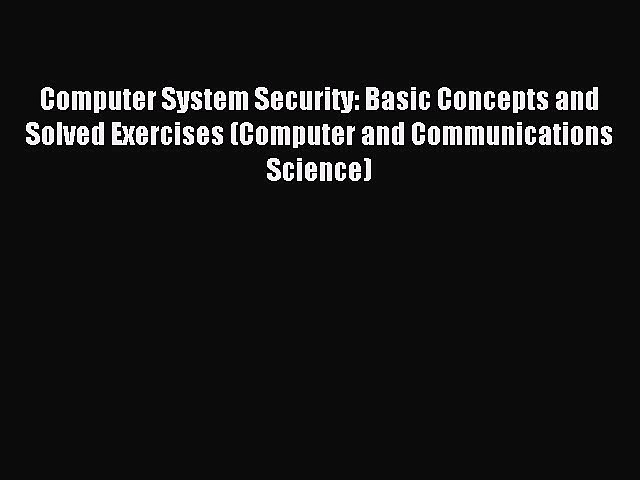 Read Computer System Security: Basic Concepts and Solved Exercises (Computer and Communications