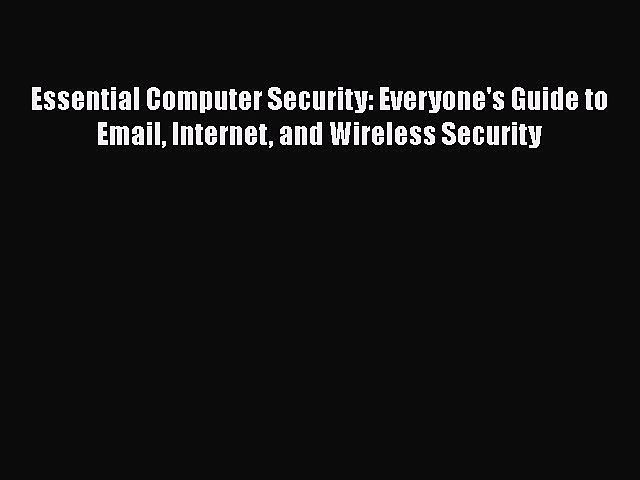 [PDF] Essential Computer Security: Everyone's Guide to Email Internet and Wireless Security