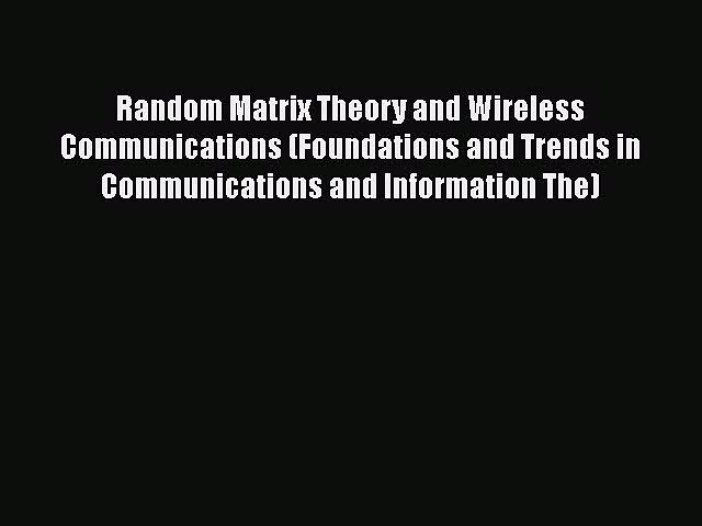 [PDF] Random Matrix Theory and Wireless Communications (Foundations and Trends in Communications