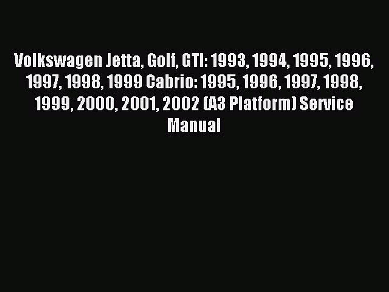 Read Volkswagen Jetta Golf GTI: 1993 1994 1995 1996 1997 1998 1999 Cabrio: 1995 1996 1997 1998