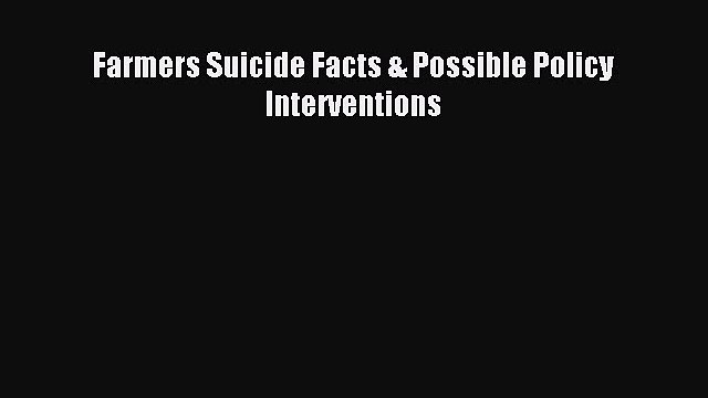 Read Farmers Suicide Facts & Possible Policy Interventions PDF Online