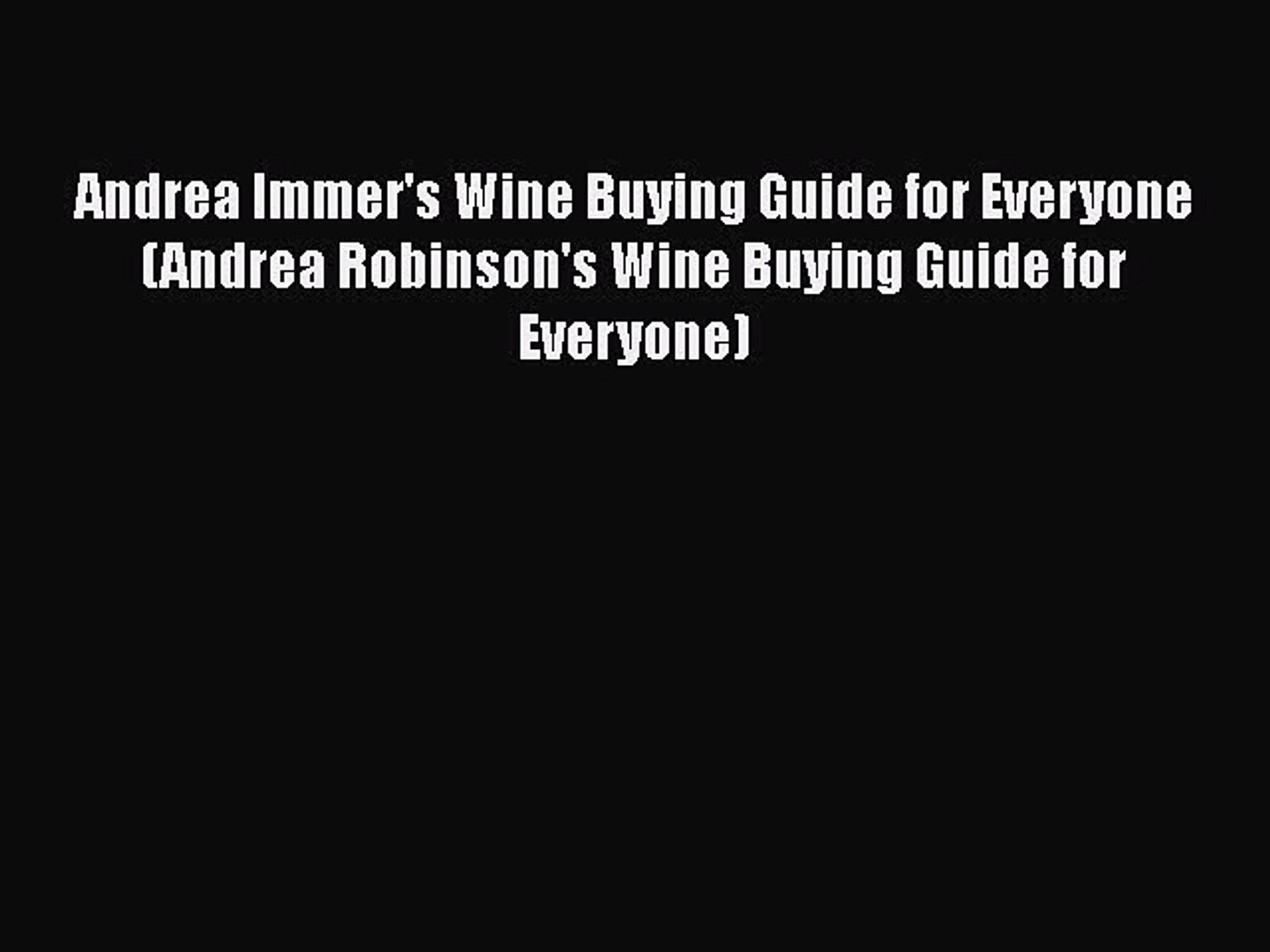 Read Andrea Immer's Wine Buying Guide for Everyone (Andrea Robinson's Wine Buying Guide fo