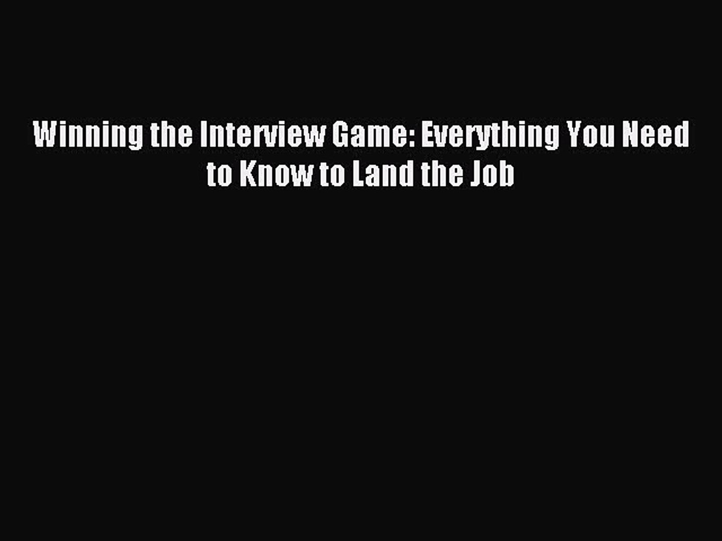 Read Winning the Interview Game: Everything You Need to Know to Land the Job ebook textbooks