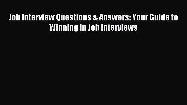 Read Job Interview Questions & Answers: Your Guide to Winning in Job Interviews ebook textbooks