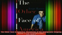 DOWNLOAD FREE Ebooks  The Other Face of America Chronicles of the Immigrants Shaping Our Future Full EBook