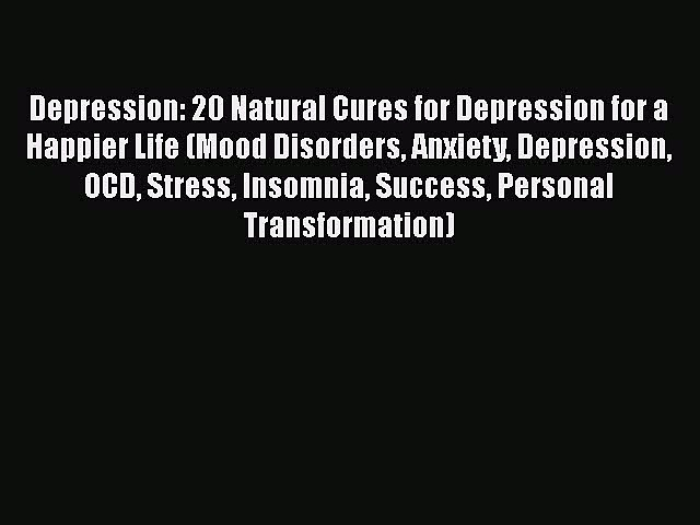 Read Books Depression: 20 Natural Cures for Depression for a Happier Life (Mood Disorders Anxiety