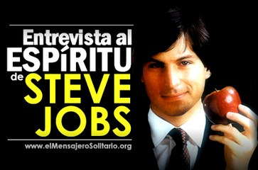 Entrevista al Espiritu de Steve Jobs - El Mensajero Solitario