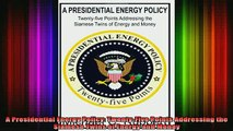 READ FREE FULL EBOOK DOWNLOAD  A Presidential Energy Policy TwentyFive Points Addressing the Siamese Twins of Energy Full Ebook Online Free
