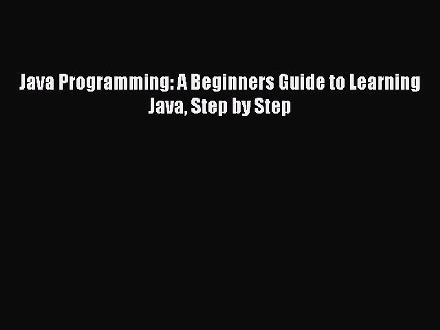 Download Java Programming: A Beginners Guide to Learning Java Step by Step PDF Online