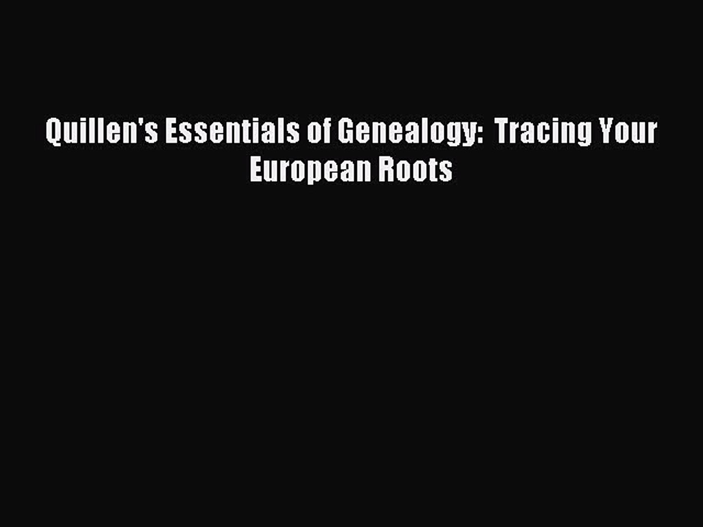 Read Quillen's Essentials of Genealogy: Tracing Your European Roots PDF Free