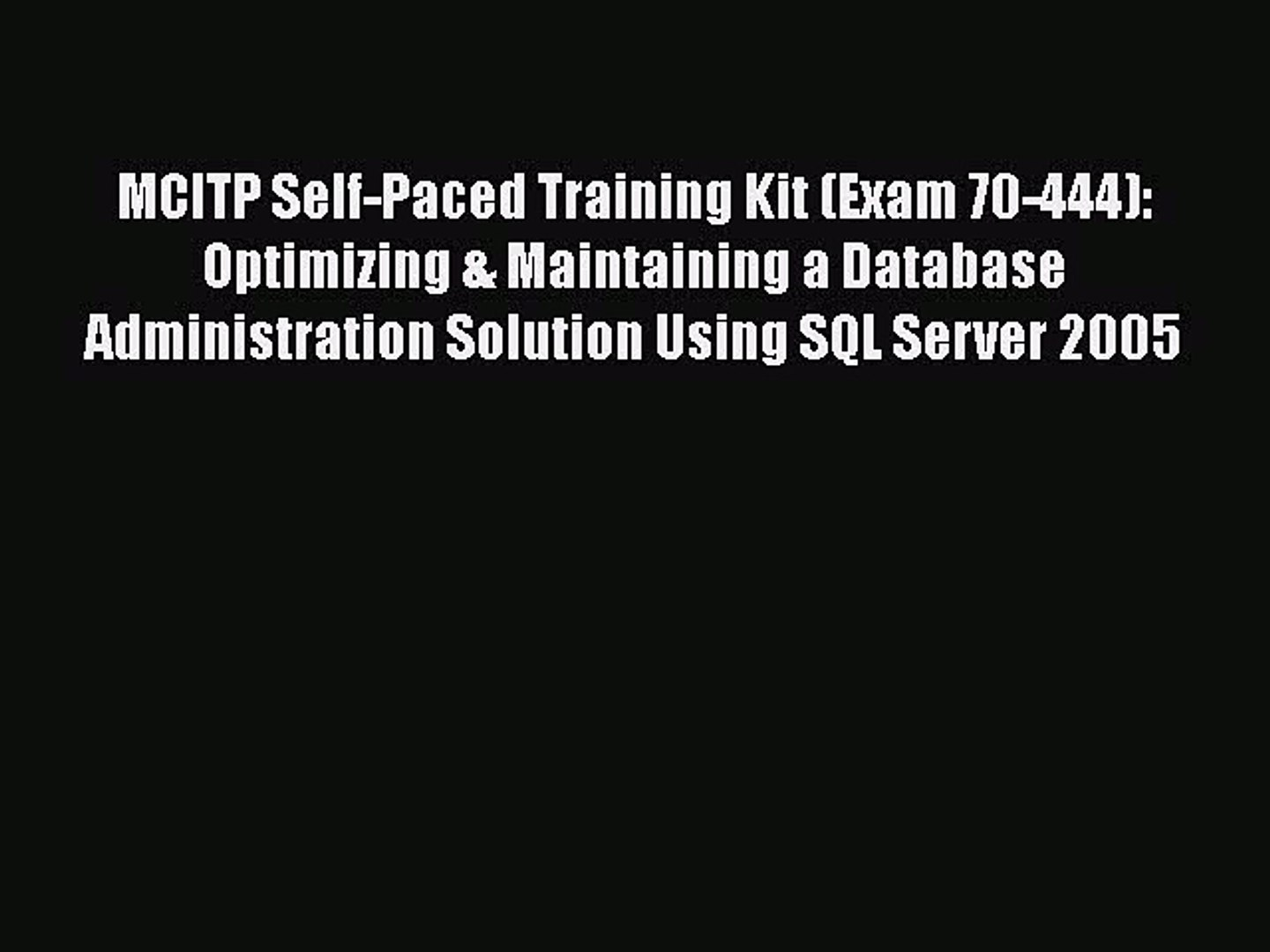 Read MCITP Self-Paced Training Kit (Exam 70-444): Optimizing & Maintaining a Database Administra