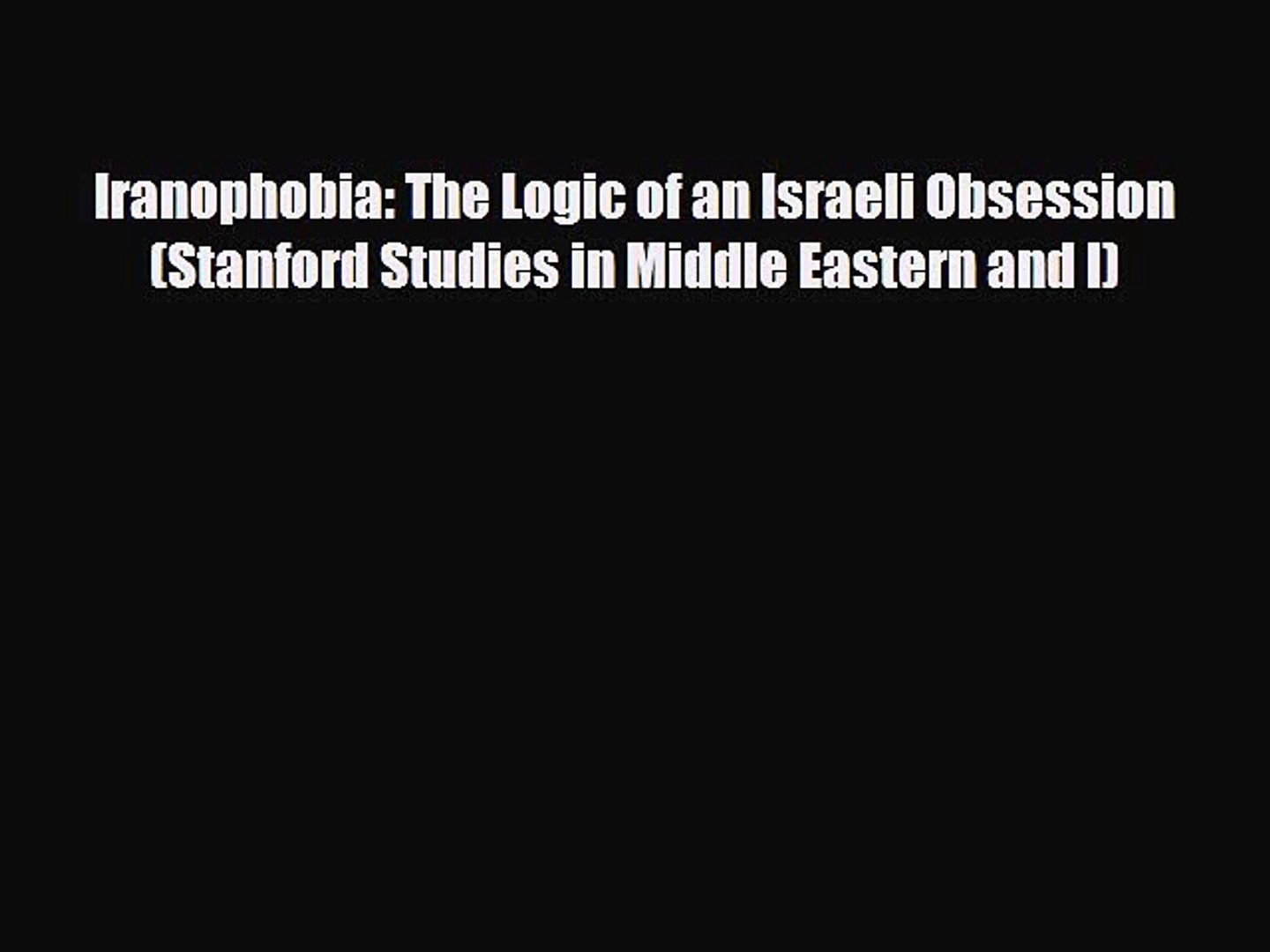 Iranophobia: The Logic of an Israeli Obsession (Stanford Studies in Middle Eastern and I)
