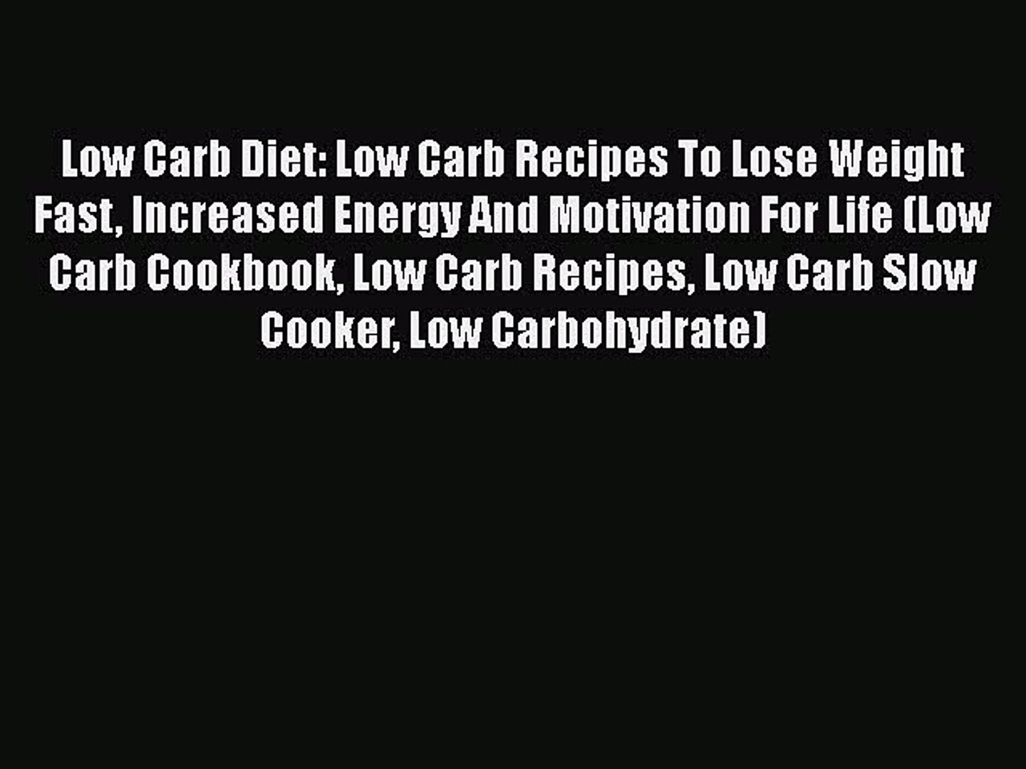 Read Low Carb Diet: Low Carb Recipes To Lose Weight Fast Increased Energy  And Motivation For