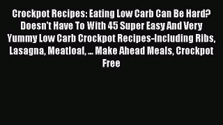 Read Crockpot Recipes: Eating Low Carb Can Be Hard? Doesn't Have To With 45 Super Easy And