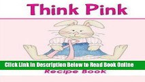 Read Think Pink Breast Cancer Awareness Recipe Book : A Blank Recipe Book to Write Your Own